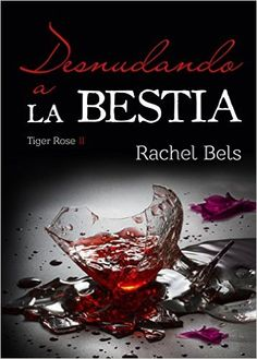 Desnudando a La Bestia: Tiger Rose II eBook: Rachel Bels, Alexia Jorques, Isaías… Books To Read, My Books, Love Yourself First, I Love Reading, Guys Be Like, All About Eyes, Man In Love, Free Ebooks, Are You Happy