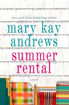 Summer Rental by Mary Kay Andrews. http://libcat.bentley.edu/record=b1313943~S0