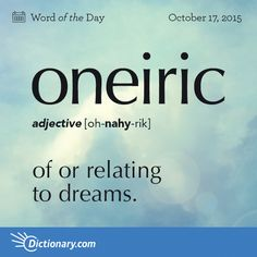 Today's Word of the Day is oneiric. Learn its definition, pronunciation, etymology and more. Join over 19 million fans who boost their vocabulary every day. Unusual Words, Weird Words, Rare Words, Unique Words, Powerful Words, Cool Words, Unique Names, Fancy Words, Big Words