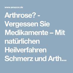 Arthrose? - Vergessen Sie Medikamente – Mit natürlichen Heilverfahren Schmerz und Arthrose überwinden: Amazon.de: Dr. Klaus Bertram: Bücher