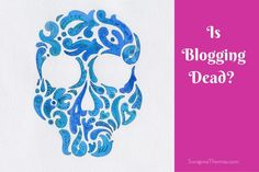 Is Blogging Dead-