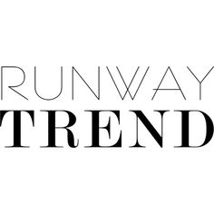 Runway Trend text ❤ liked on Polyvore featuring text, phrase, quotes and saying