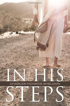 """""""In His Steps"""" by Charles M. Sheldon--the book that began the famous question, """"What would Jesus do?"""""""