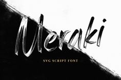 Introducing Meraki! An expressive and handwritten SVG script font by Tom Chalky