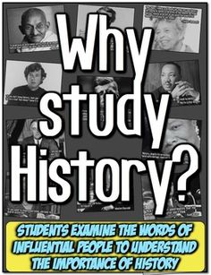 Why Study History? Examine 12 quotes about history from 12 influential people!  In this highly engaging lesson, students understand the importance of studying history from examining the words of 12 influential people (John F Kennedy, Pearl Buck, Franklin Delano Roosevelt, Mahatma Gandhi, Michael Crichton, Alexis de Tocqueville, Eleanor Roosevelt, Maya Angelou, Adolf Hitler, Martin Luther King Jr, Winston Churchill, and more!).