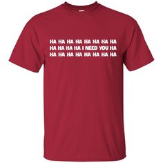 i need you t shirt hahaha t shirt lol t shirt-01