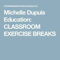 Michelle Dupuis Education: CLASSROOM EXERCISE BREAKS