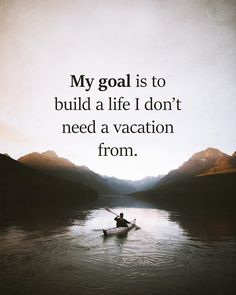 My goal is to live a life i dont need a vacation from paz Goal Quotes, Quotes To Live By, Best Quotes, Life Quotes, Success Quotes, Writing Quotes, Leadership Quotes, Positive Quotes, Motivational Quotes