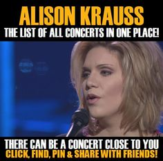Alison Krauss in your city! Concerts dates & tickets. #music, #show, #concerts, #events, #tickets, #Alison Krauss, #rock, #tix, #songs, #festival, #artists, #musicians, #popular,  Alison Krauss