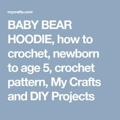 BABY BEAR HOODIE, how to crochet, newborn to age 5, crochet pattern, My Crafts and DIY Projects