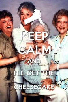 Keep Calm  Watch The Golden Girls~ I want this to be @Megan Ward Handlon and @Crissa Nelson Snyder, because I love you guys