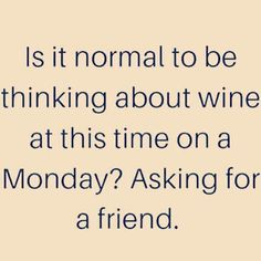 Wine on Monday?