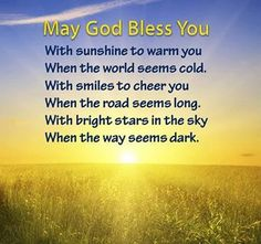 God bless you my dear and may he bring you all your happiness.