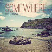 Scott & Brendo - Somewhere (feat. Scott Vance) by Scott & Brendo on SoundCloud