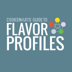 Cook Smarts Guide to Flavor Priofiles #flavor #cookingtips