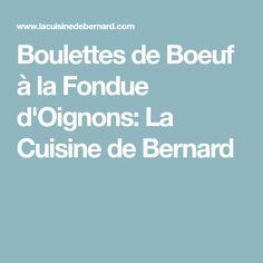 Boulettes de Boeuf à la Fondue d'Oignons: La Cuisine de Bernard