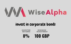 WiseAlpha is an online platform that offers individual investors senior secured and high yield corporate bonds and loans from UK companies. You invest in WiseAlpha Participation Notes, which in turn are backed by senior secured loans or bonds that WiseAlpha acquired.