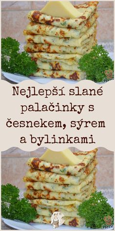 Nejlepší slané palačinky s česnekem, sýrem a bylinkami Czech Recipes, Cooking Recipes, Healthy Recipes, Lunch Snacks, Picnic, Good Food, Food And Drink, Appetizers, Meals