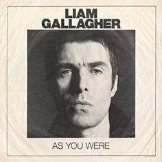 "SCRIVOQUANDOVOGLIO: ESCE IL NUOVO ALBUM DI LIAM GALLAGHER ""AS YOU WERE..."