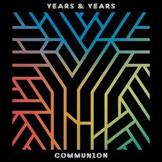 "Years & Years il trio vincitore del BBC Sound of 2015 debutta con l'album ""Communion"" Florence The Machines, Cd Album, Debut Album, Playlists, Lp Vinyl, Vinyl Records, Radios, Mtv, Playstation"
