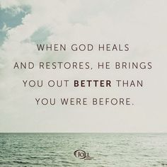 When God Heals And Restores, He Brings You Out Better Than You Were Before. Joel Osteen Ministries