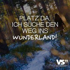 Platz da, ich suche den Weg ins Wunderland. - VISUAL STATEMENTS®