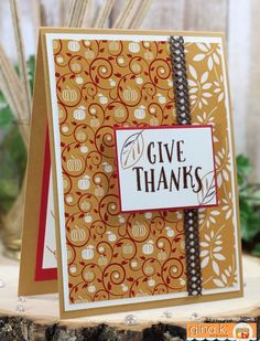 Gina K. Designs: * Stamp Set - Give Thanks from the STV Kit Painted Autumn * Pure Luxury Card Stock - Honey Mustard, Ivory Layering Weight, Red Velvet, & Dark Chocolate * Pure Luxury Pattern Paper - Give Thanks  *  Fine Detail Embossing Powder - Dark Chocolate * Premium Dye Inks - dark chocolate & Honey Mustard * Cherry Lynn - Alison's Ribbons These items are available @ http://www.shop.ginakdesigns.com Made By: Karen Hightower For: Gina K. Designs