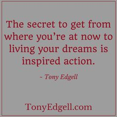 It's Friday! Let's start with some inspired action! - Tony Edgell