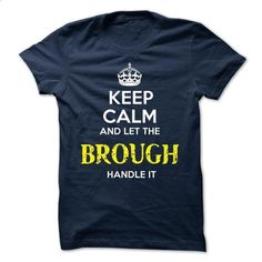 BROUGH - KEEP CALM AND LET THE BROUGH HANDLE IT - custom made shirts #tshirts #cheap hoodies