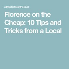 Florence on the Cheap: 10 Tips and Tricks from a Local