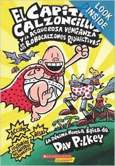 El Capitan Calzoncillos y la asquerosa venganza de los Robocalzones Radioactivos: (Spanish language edition of Captain Underpants ...) Disponible en la biblioteca [Dec 2013]