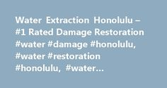 Water Extraction Honolulu – #1 Rated Damage Restoration #water #damage #honolulu, #water #restoration #honolulu, #water #extraction #companies http://pet.nef2.com/water-extraction-honolulu-1-rated-damage-restoration-water-damage-honolulu-water-restoration-honolulu-water-extraction-companies/  # Emergency water extraction with powerful truck-mounted, state-of-the-art equipment. To ensure the best possible service, we perform an infrared camera inspection with advanced imaging technology, as…