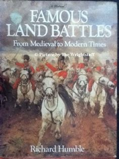 Famous Land Battles - From  Medieval  TO Modern Times  by Richard Humble