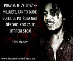 Bob Marley to vystihl krásně. http://HarmonickyVztah.cz