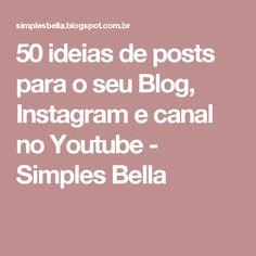 50 ideias de posts para o seu Blog, Instagram e canal no Youtube - Simples Bella