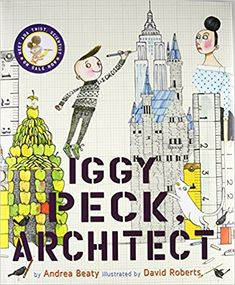Iggy Peck, Architect: Andrea Beaty, David Roberts: 8601400203859: Amazon.com: Books