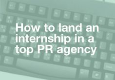 How to get an internship in a top PR agency - Hopwood Public Relations http://www.hopwood.co.uk/2013/06/how-to-get-an-internship-in-a-top-pr-agency/