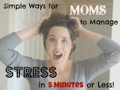 Simple Ways for Moms to Manage Stress in 5 Minutes or Less via www.jmanandmillerbug.com