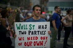 Wall street has two parties, we need one of our own.
