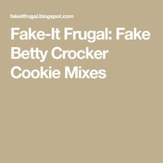 Fake-It Frugal: Fake Betty Crocker Cookie Mixes
