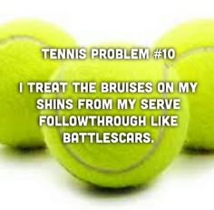 Haha true got a bunch of em all blue it hurt but whatever tennis is worth it