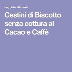 Cestini di Biscotto senza cottura al Cacao e Caffè
