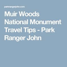 Muir Woods National Monument Travel Tips - Park Ranger John