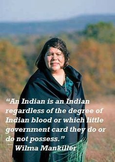 straightforward...the late Chief Wilma Mankiller (Cherokee)