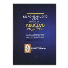 Responsabilidad civil derivada de la publicidad engañosa – Julieta López Restrepo y Alan del Río Vásquez – Universidad de San Buenaventura Cali www.librosyeditores.com Editores y distribuidores.