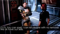 We all have our skills. -- Oh Mass Effect...