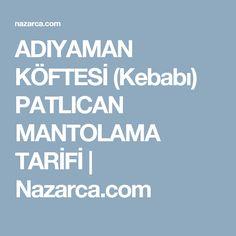 ADIYAMAN KÖFTESİ (Kebabı) PATLICAN MANTOLAMA TARİFİ   Nazarca.com