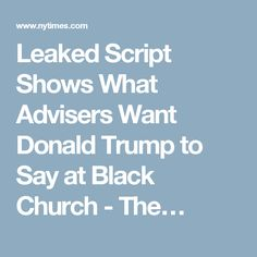 Leaked Script Shows What Advisers Want Donald Trump to Say at Black Church - The…