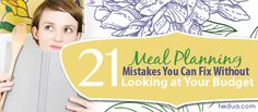 21 MEAL PLANNING MISTAKES YOU CAN FIX WITHOUT LOOKING AT YOUR BUDGET #mealplanning #budget hedua.com