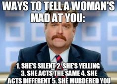Ways to tell a womans mad at you